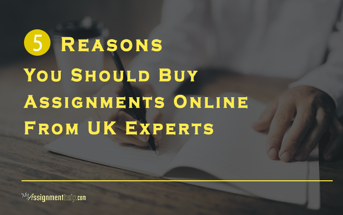 Reasons You Should Buy Assignments Online From Uk Experts   Reasons You Should Buy Assignments Online From Uk Experts