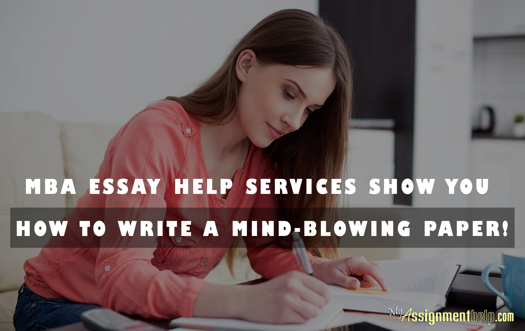 mba essay help services show you how to write a mind blowing paper mba essay help