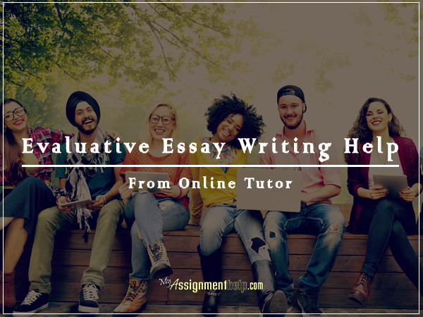Evaluative Essay Writing Help